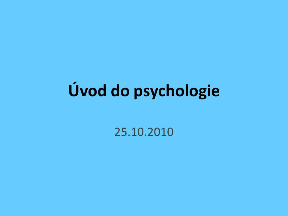 Úvod do psychologie 25.10.2010