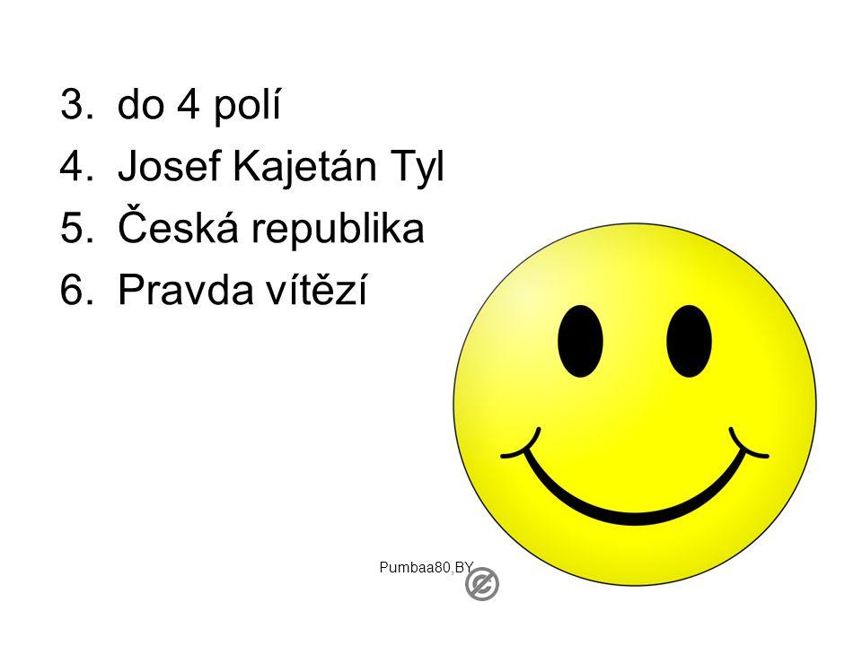 do 4 polí Josef Kajetán Tyl Česká republika Pravda vítězí Pumbaa80,BY
