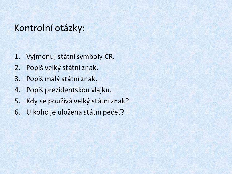 Kontrolní otázky: Vyjmenuj státní symboly ČR. Popiš velký státní znak.