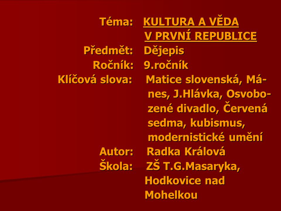 Téma: KULTURA A VĚDA V PRVNÍ REPUBLICE. Předmět: Dějepis. Ročník: 9.ročník. Klíčová slova: Matice slovenská, Má-