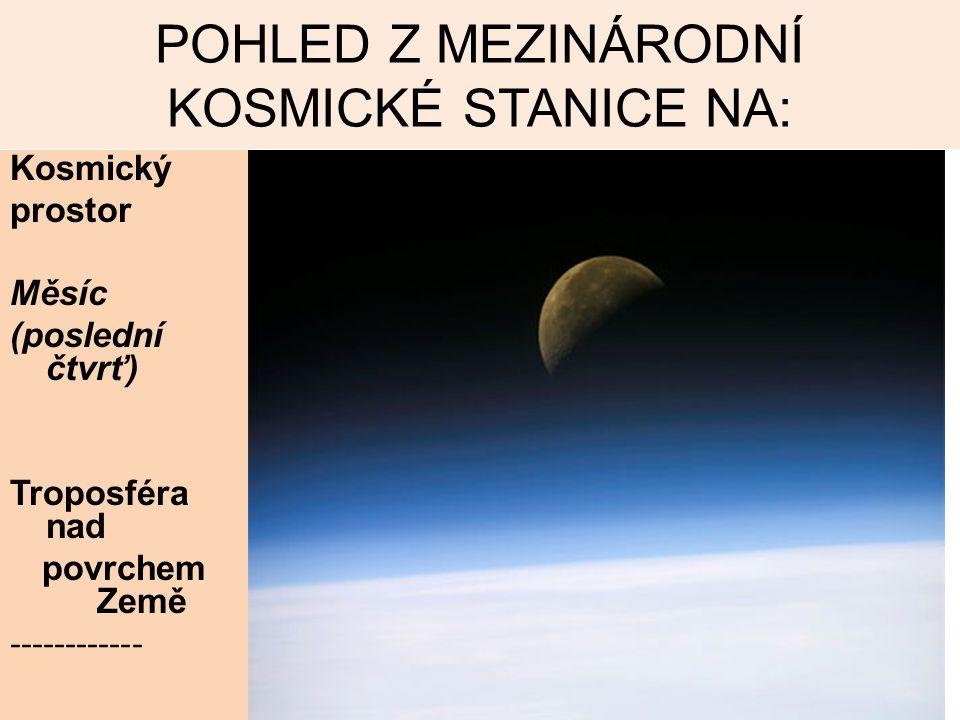 POHLED Z MEZINÁRODNÍ KOSMICKÉ STANICE NA: