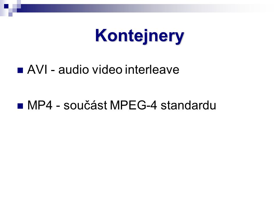 Kontejnery AVI - audio video interleave MP4 - součást MPEG-4 standardu