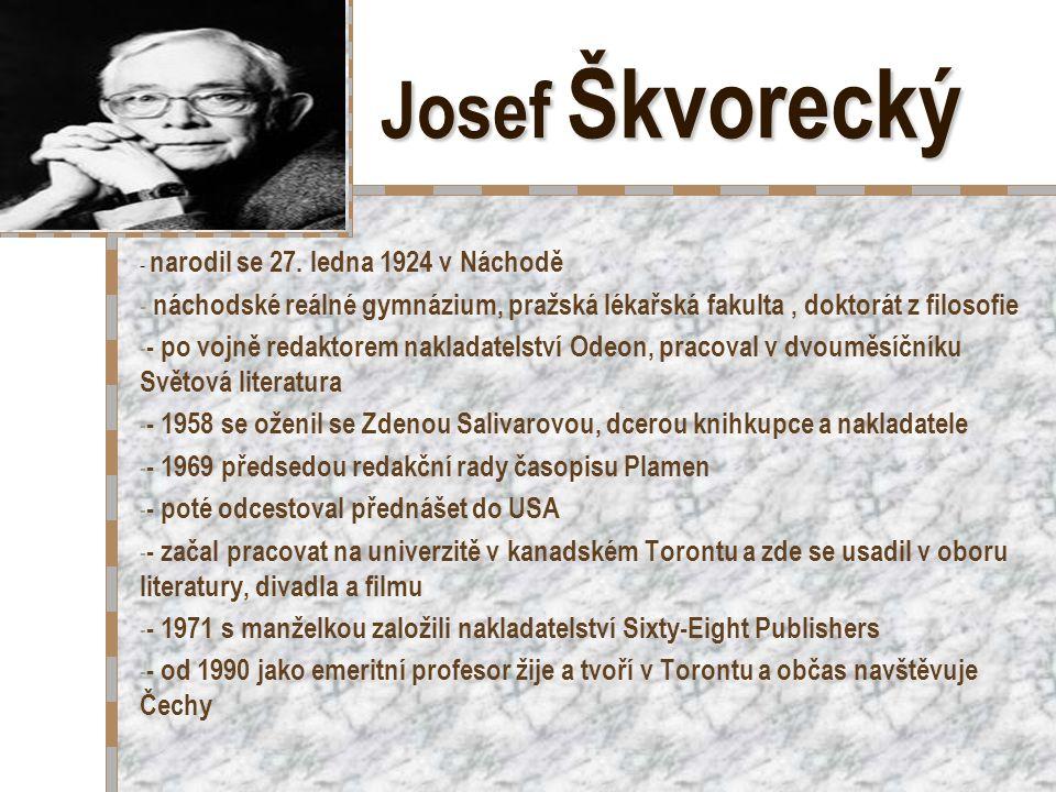 Josef Škvorecký - narodil se 27. ledna 1924 v Náchodě. náchodské reálné gymnázium, pražská lékařská fakulta , doktorát z filosofie.