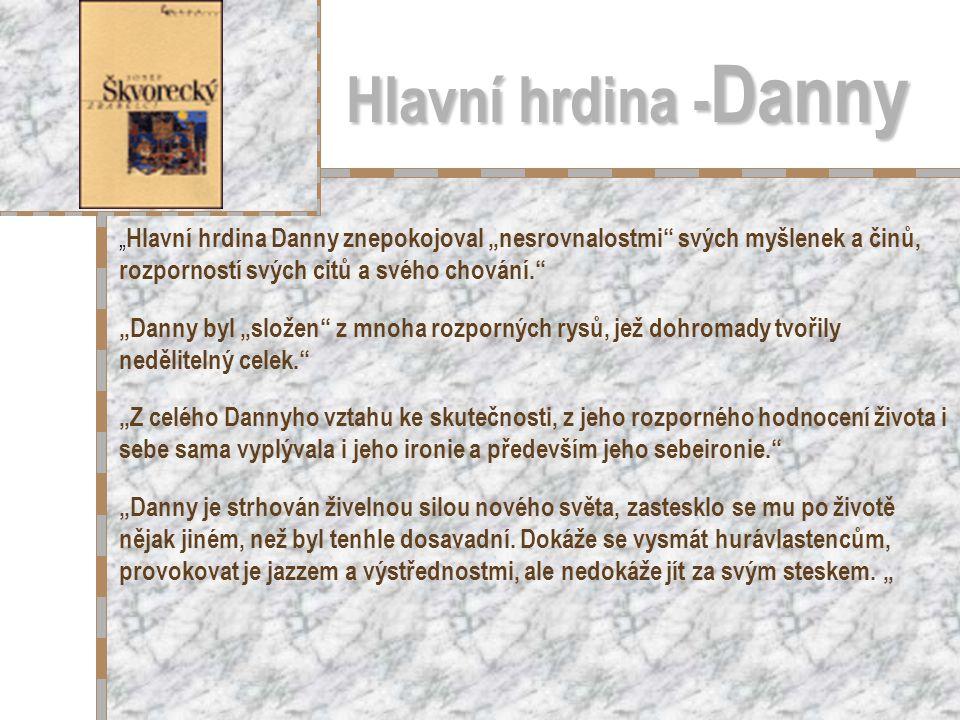 """Hlavní hrdina -Danny """"Hlavní hrdina Danny znepokojoval """"nesrovnalostmi svých myšlenek a činů, rozporností svých citů a svého chování."""