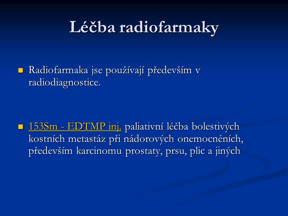 Léčba radiofarmaky Radiofarmaka jse používají především v radiodiagnostice.