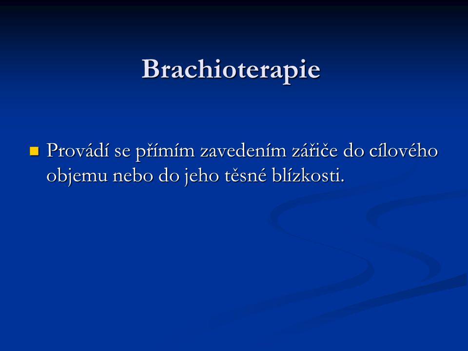 Brachioterapie Provádí se přímím zavedením zářiče do cílového objemu nebo do jeho těsné blízkosti.