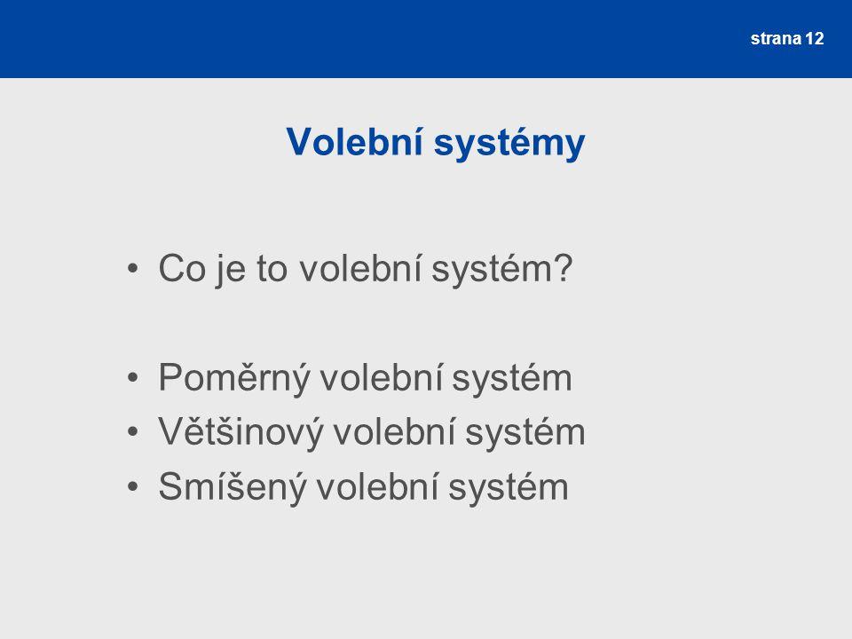 Poměrný volební systém Většinový volební systém Smíšený volební systém