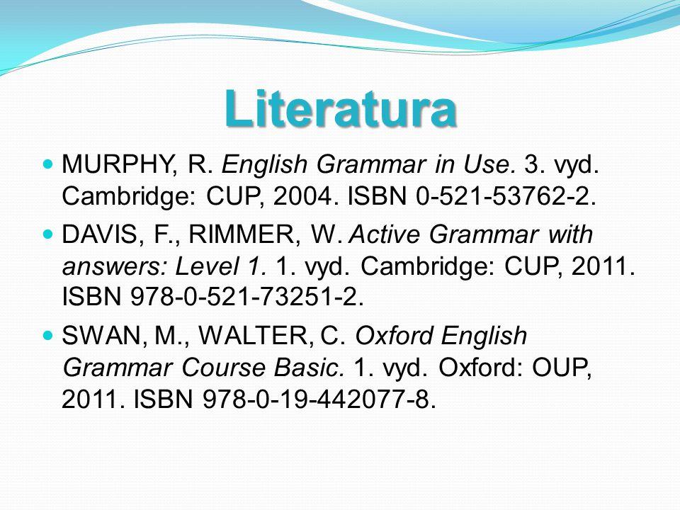 Literatura MURPHY, R. English Grammar in Use. 3. vyd. Cambridge: CUP, 2004. ISBN 0-521-53762-2.