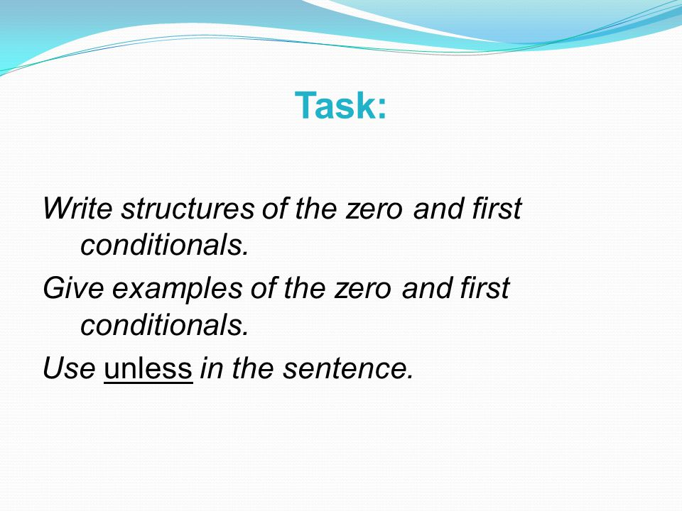 Task: Write structures of the zero and first conditionals.