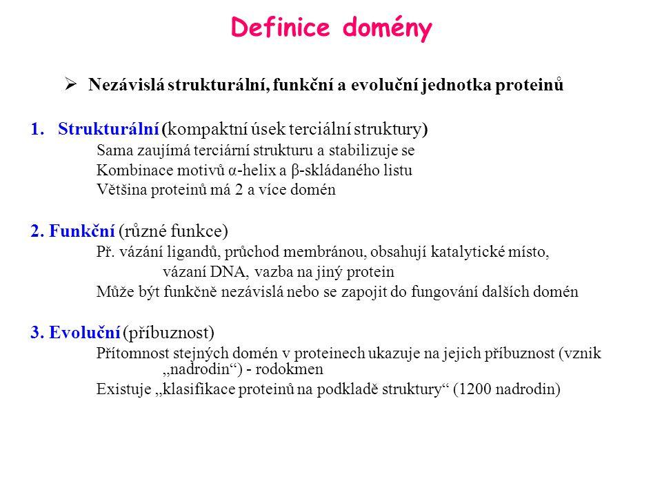 Definice domény Nezávislá strukturální, funkční a evoluční jednotka proteinů. Strukturální (kompaktní úsek terciální struktury)
