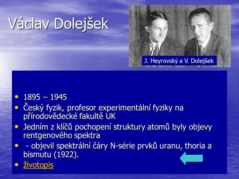 Václav Dolejšek J. Heyrovský a V. Dolejšek. 1895 – 1945. Český fyzik, profesor experimentální fyziky na přírodovědecké fakultě UK.