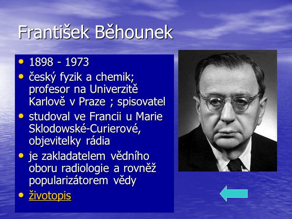František Běhounek 1898 - 1973. český fyzik a chemik; profesor na Univerzitě Karlově v Praze ; spisovatel.