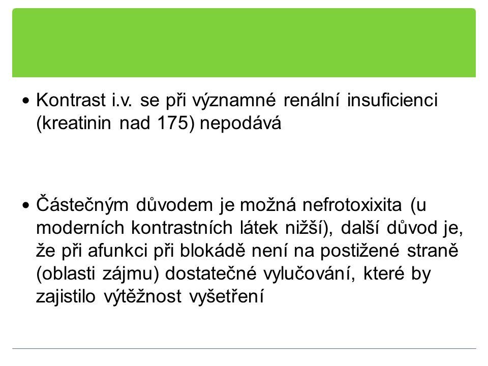 Kontrast i.v. se při významné renální insuficienci (kreatinin nad 175) nepodává