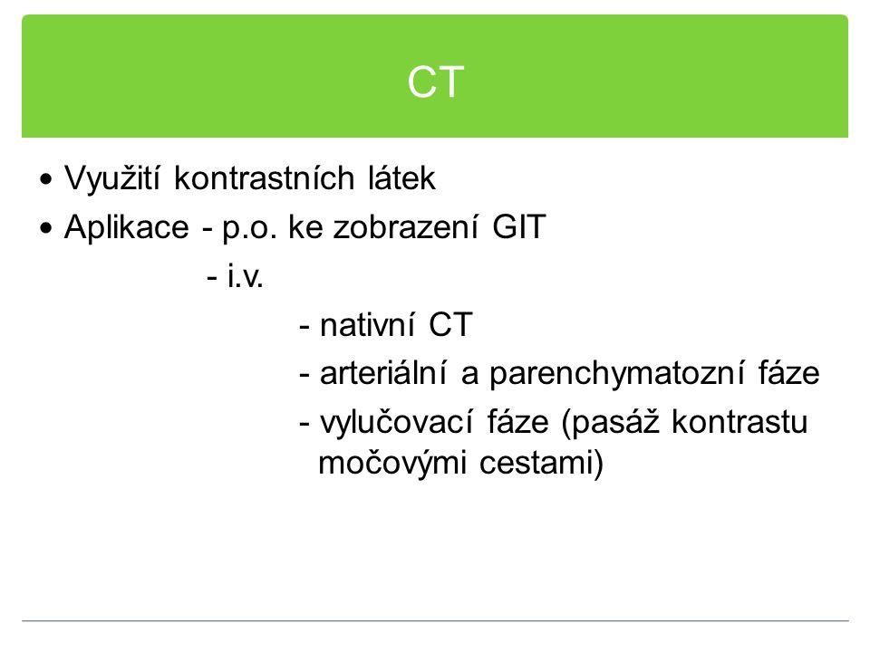 CT Využití kontrastních látek Aplikace - p.o. ke zobrazení GIT - i.v.