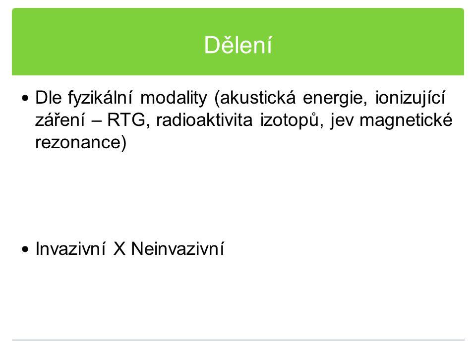 Dělení Dle fyzikální modality (akustická energie, ionizující záření – RTG, radioaktivita izotopů, jev magnetické rezonance)