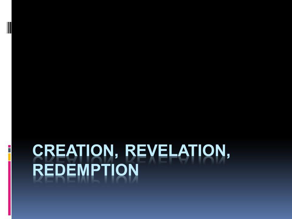 creation, revelation, redemption