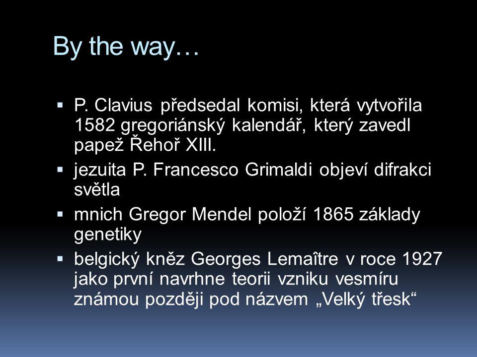 By the way… P. Clavius předsedal komisi, která vytvořila 1582 gregoriánský kalendář, který zavedl papež Řehoř XIII.