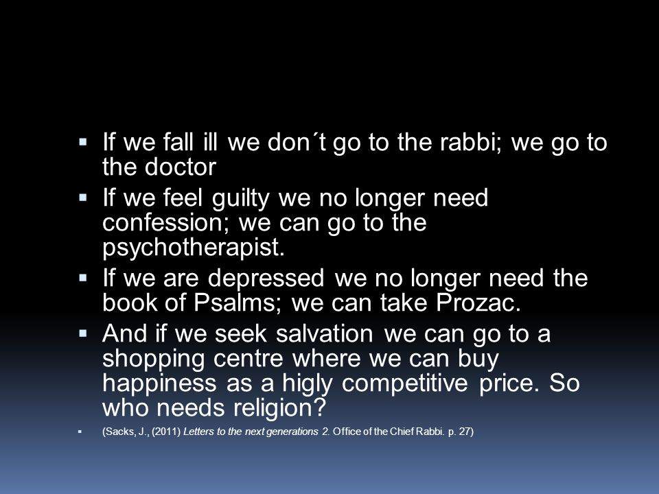 If we fall ill we don´t go to the rabbi; we go to the doctor