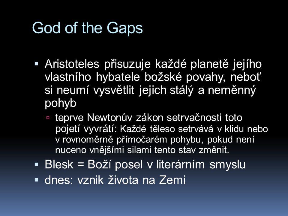 God of the Gaps Aristoteles přisuzuje každé planetě jejího vlastního hybatele božské povahy, neboť si neumí vysvětlit jejich stálý a neměnný pohyb.