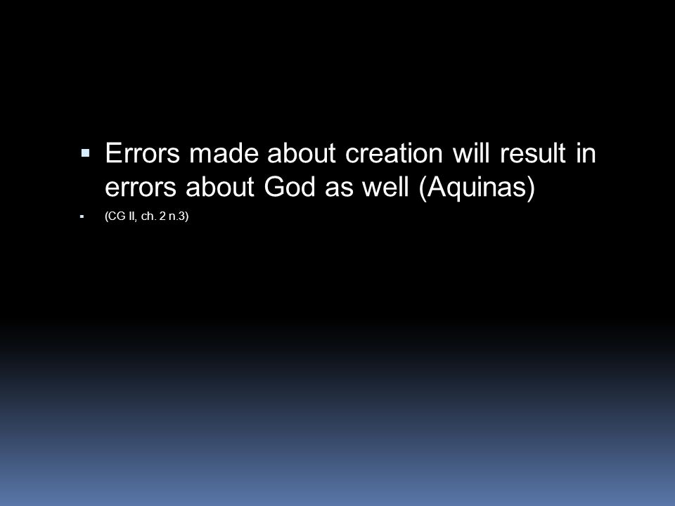 Errors made about creation will result in errors about God as well (Aquinas)
