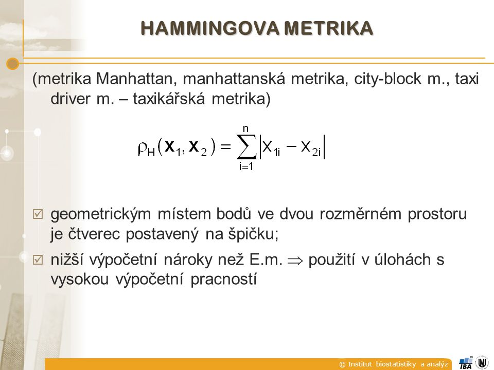 Hammingova metrika (metrika Manhattan, manhattanská metrika, city-block m., taxi driver m. – taxikářská metrika)