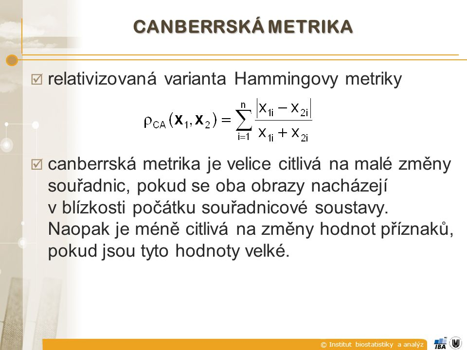 CANBERRská metrika relativizovaná varianta Hammingovy metriky.