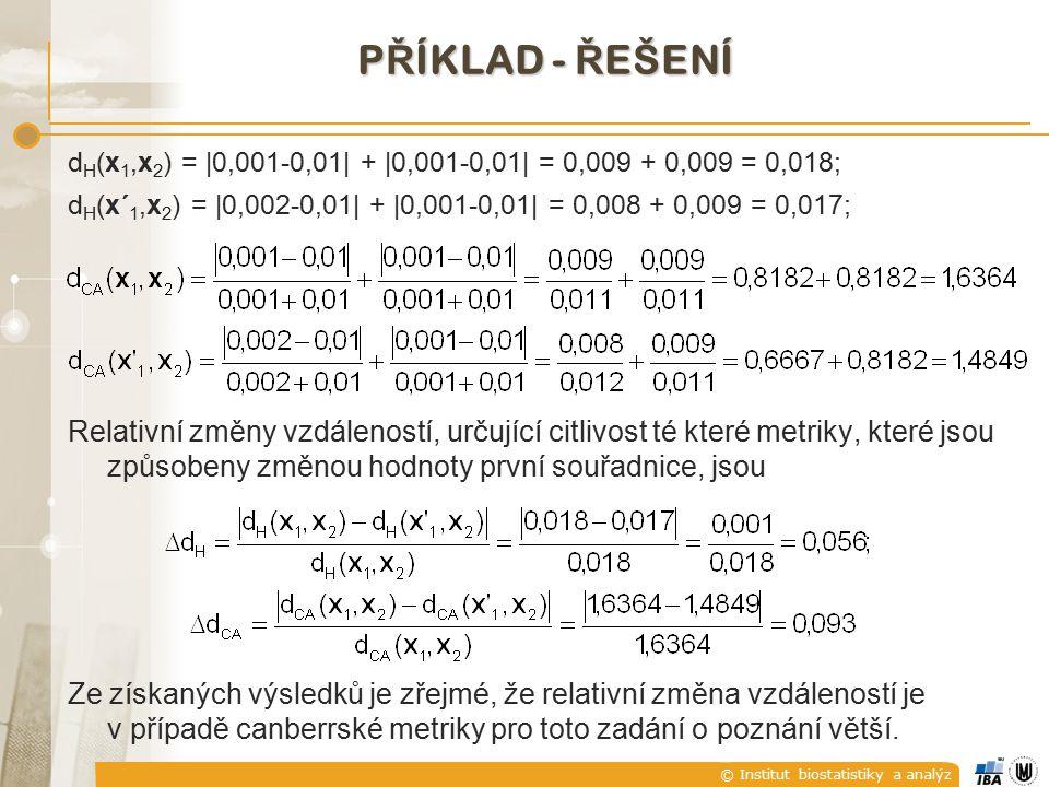 příklad - řešení dH(x1,x2) = |0,001-0,01| + |0,001-0,01| = 0,009 + 0,009 = 0,018; dH(x´1,x2) = |0,002-0,01| + |0,001-0,01| = 0,008 + 0,009 = 0,017;