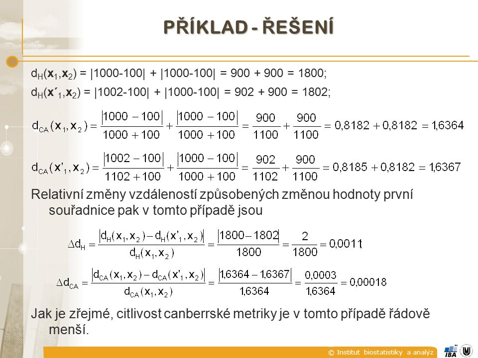příklad - řešení dH(x1,x2) = |1000-100| + |1000-100| = 900 + 900 = 1800; dH(x´1,x2) = |1002-100| + |1000-100| = 902 + 900 = 1802;