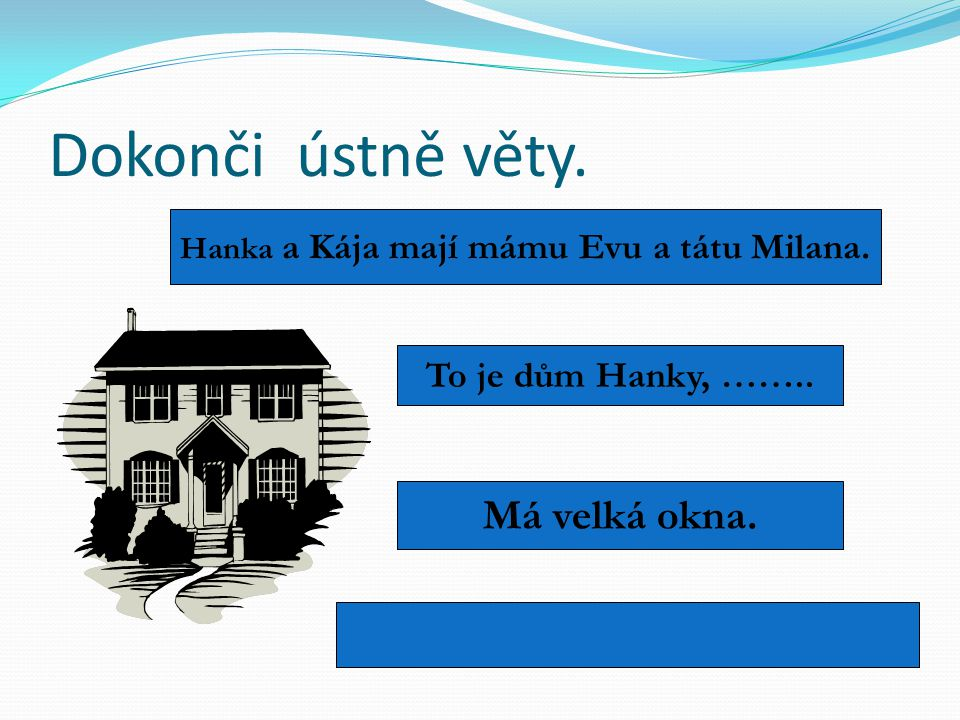 Hanka a Kája mají mámu Evu a tátu Milana.