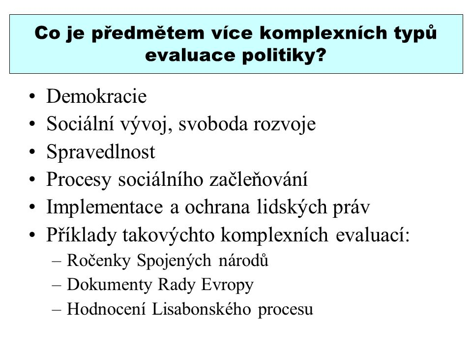Co je předmětem více komplexních typů evaluace politiky