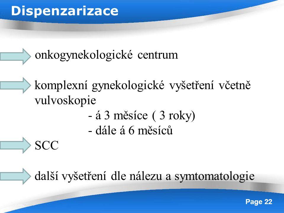 Dispenzarizace onkogynekologické centrum. komplexní gynekologické vyšetření včetně. vulvoskopie. - á 3 měsíce ( 3 roky)