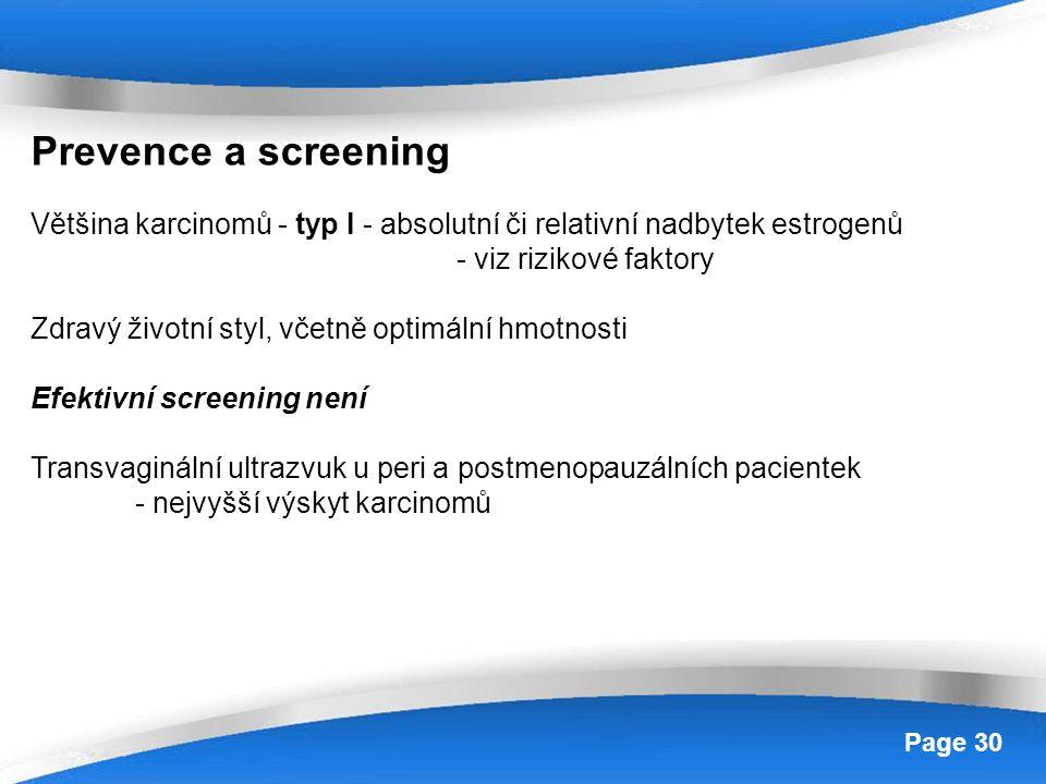 Prevence a screening Většina karcinomů - typ I - absolutní či relativní nadbytek estrogenů. - viz rizikové faktory.