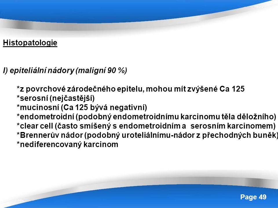 Histopatologie I) epiteliální nádory (maligní 90 %) *z povrchové zárodečného epitelu, mohou mít zvýšené Ca 125.