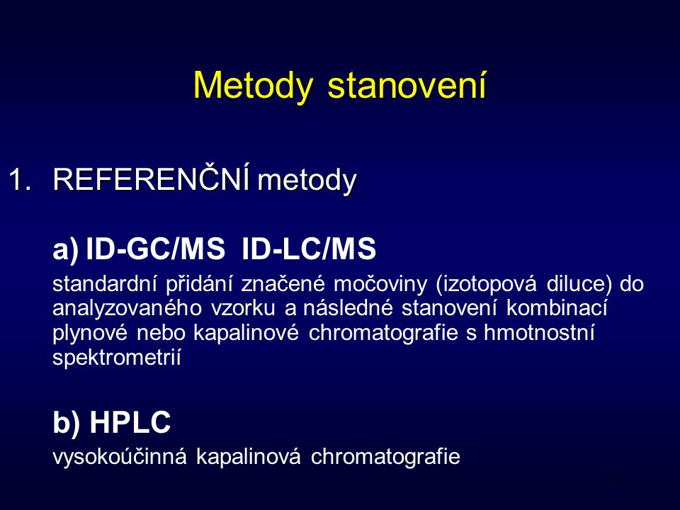 Metody stanovení REFERENČNÍ metody b) HPLC a) ID-GC/MS ID-LC/MS