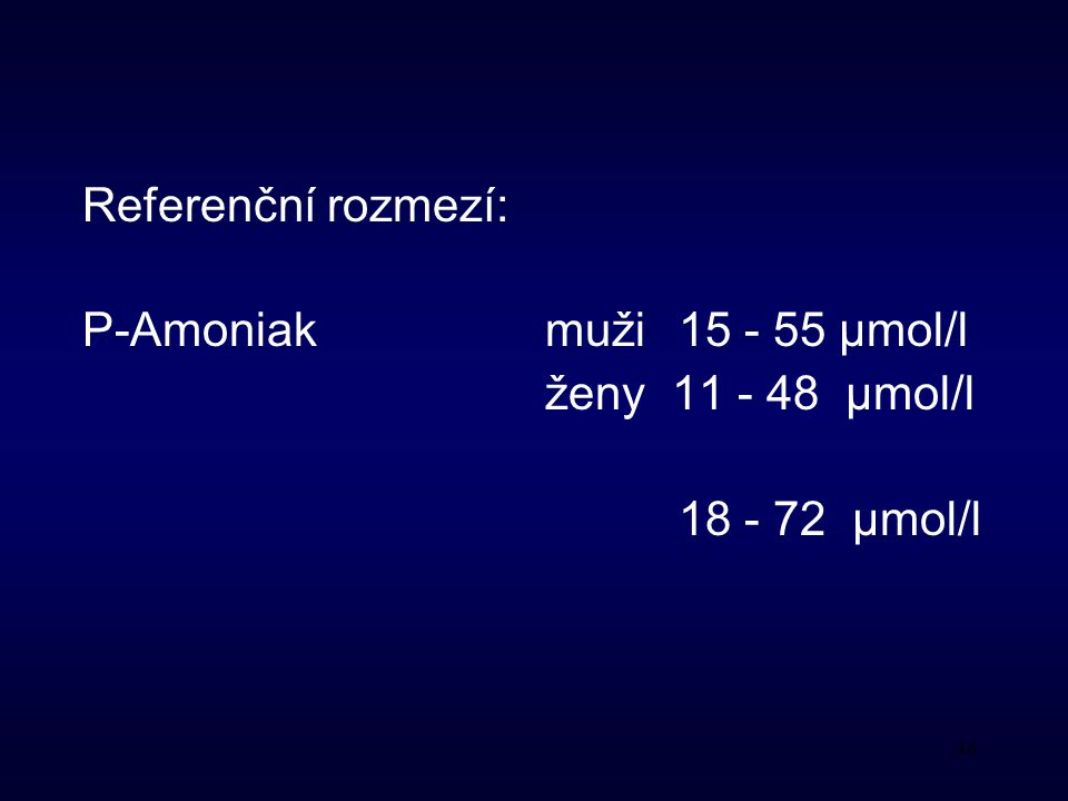 Referenční rozmezí: P-Amoniak muži 15 - 55 μmol/l ženy 11 - 48 μmol/l 18 - 72 μmol/l