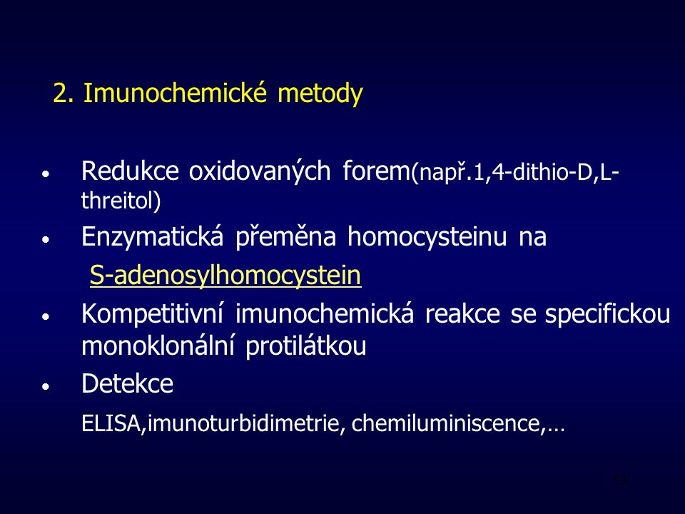 2. Imunochemické metody Redukce oxidovaných forem(např.1,4-dithio-D,L-threitol) Enzymatická přeměna homocysteinu na.