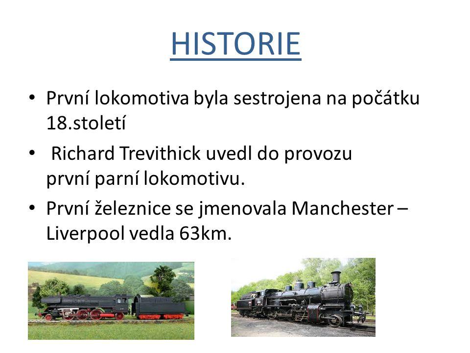 HISTORIE První lokomotiva byla sestrojena na počátku 18.století