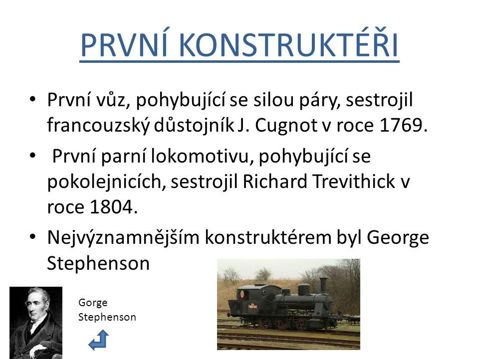PRVNÍ KONSTRUKTÉŘI První vůz, pohybující se silou páry, sestrojil francouzský důstojník J. Cugnot v roce 1769.