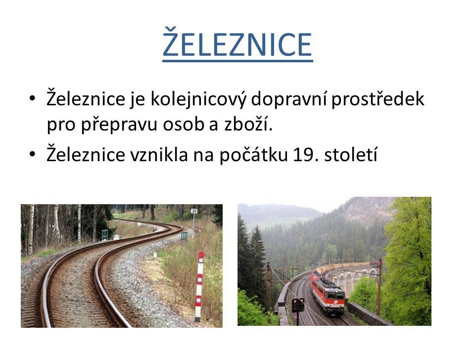 ŽELEZNICE Železnice je kolejnicový dopravní prostředek pro přepravu osob a zboží.