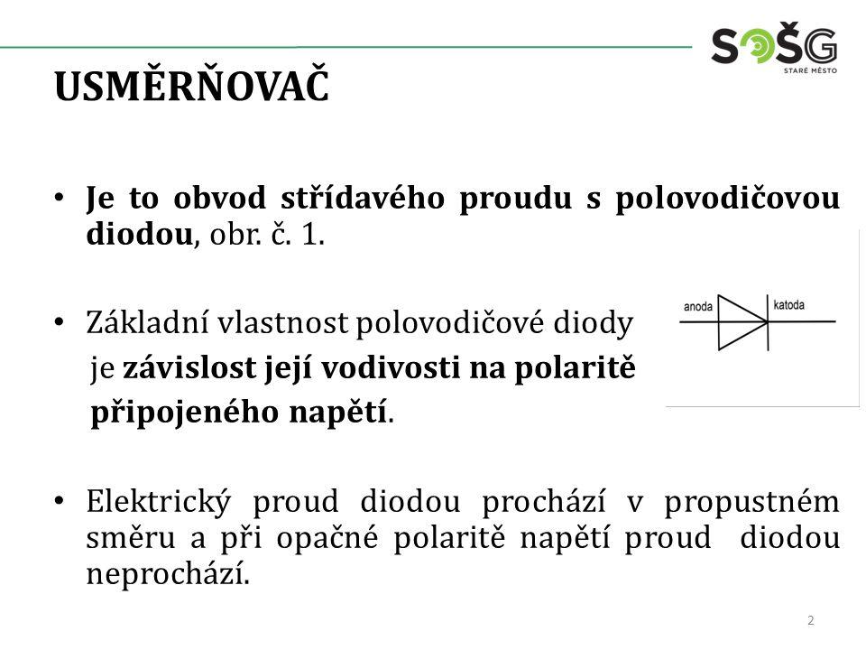 USMĚRŇOVAČ Je to obvod střídavého proudu s polovodičovou diodou, obr. č. 1. Základní vlastnost polovodičové diody.