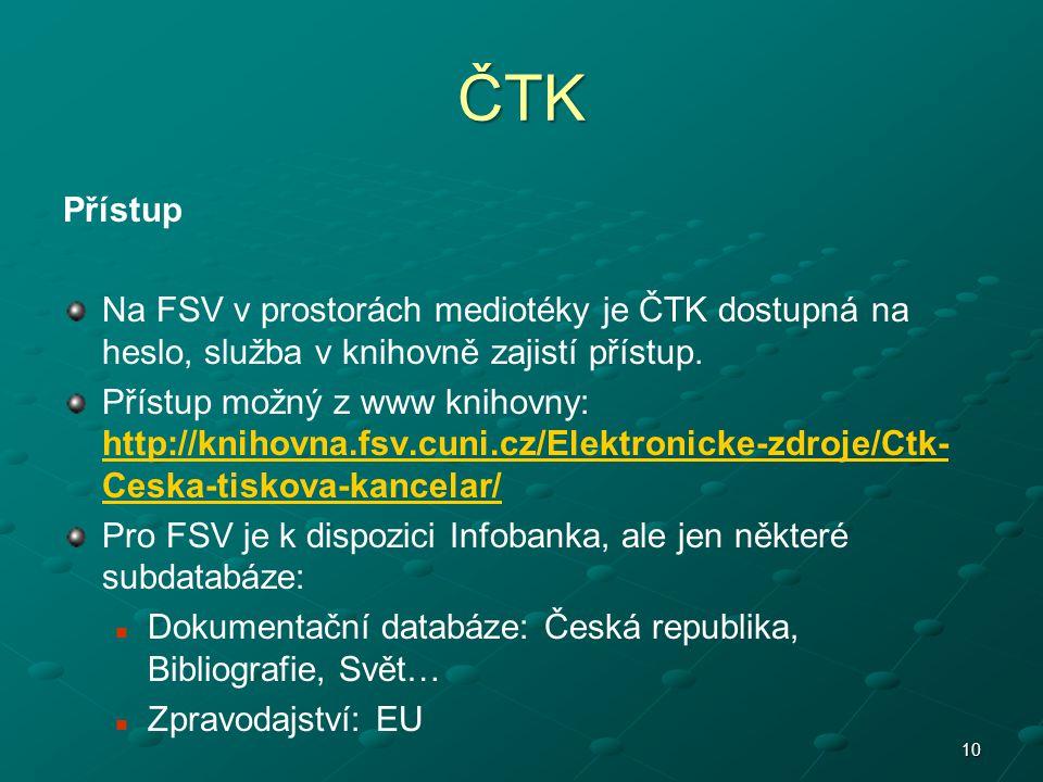 ČTK Přístup. Na FSV v prostorách mediotéky je ČTK dostupná na heslo, služba v knihovně zajistí přístup.