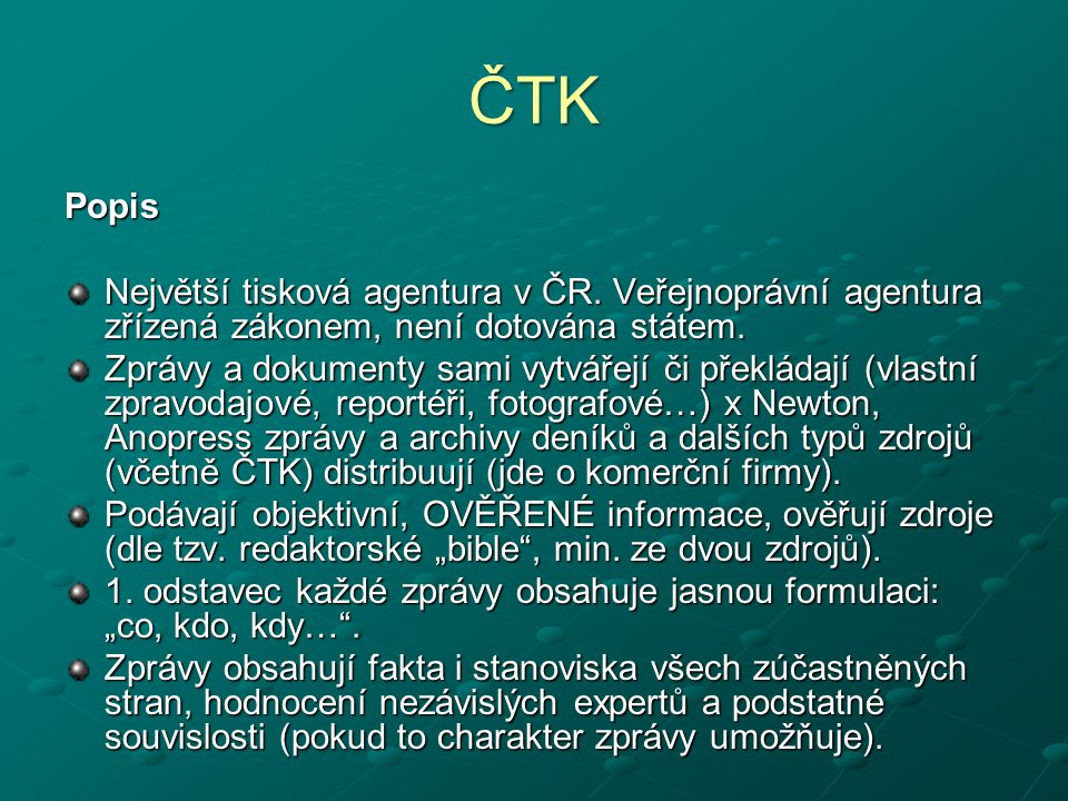 ČTK Popis. Největší tisková agentura v ČR. Veřejnoprávní agentura zřízená zákonem, není dotována státem.