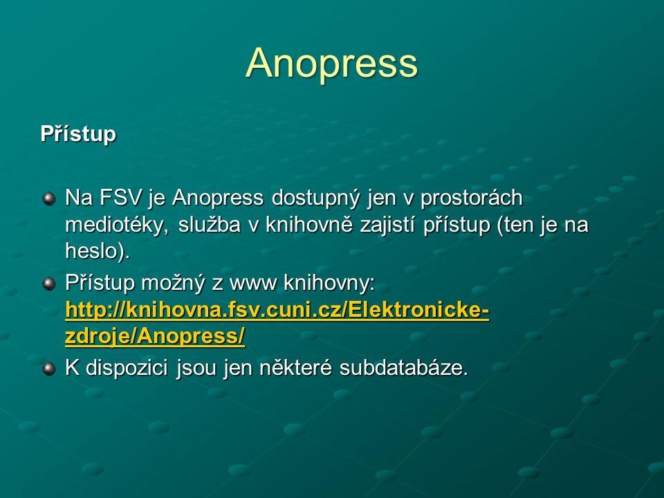 Anopress Přístup. Na FSV je Anopress dostupný jen v prostorách mediotéky, služba v knihovně zajistí přístup (ten je na heslo).