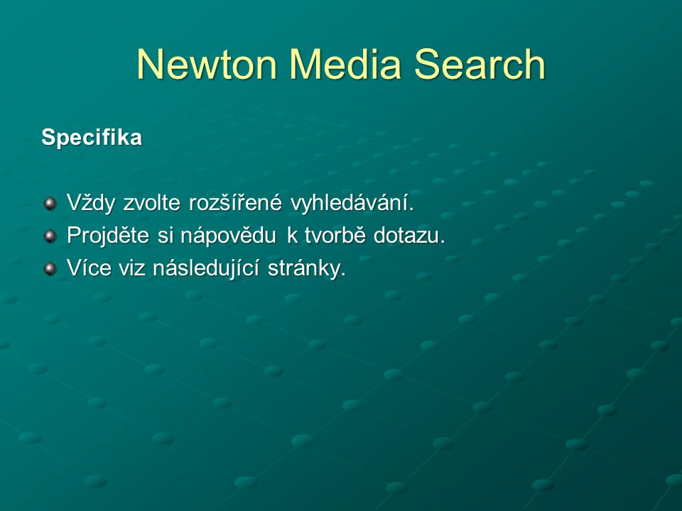 Newton Media Search Specifika Vždy zvolte rozšířené vyhledávání.