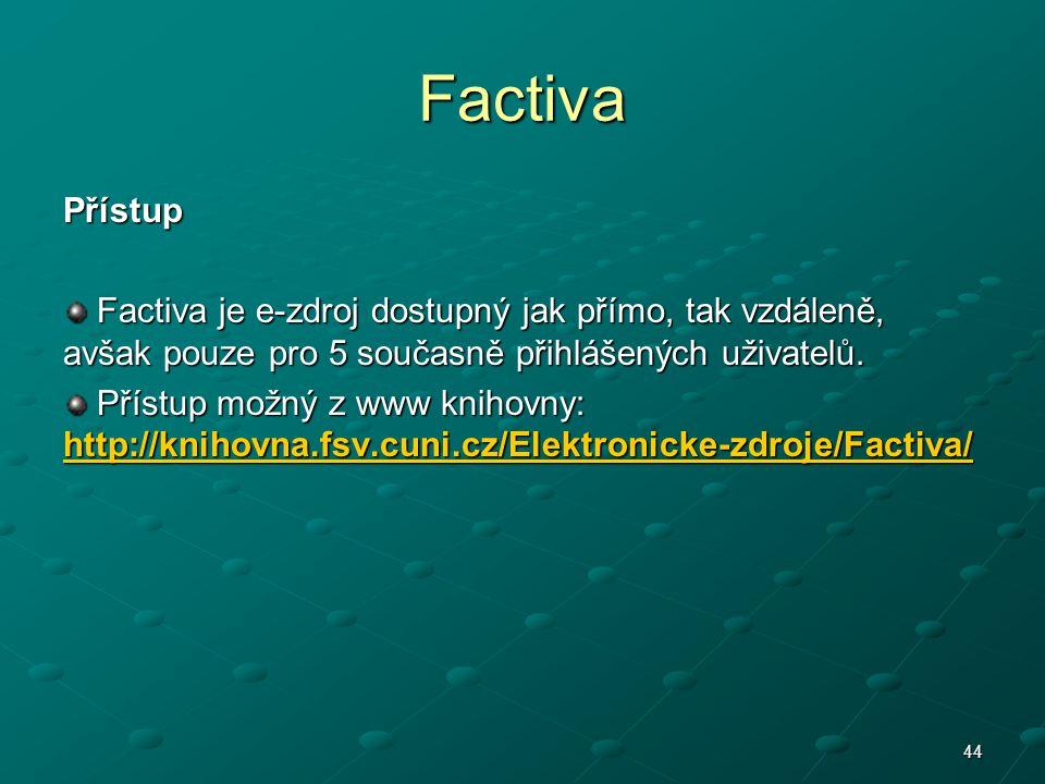 Factiva Přístup. Factiva je e-zdroj dostupný jak přímo, tak vzdáleně, avšak pouze pro 5 současně přihlášených uživatelů.