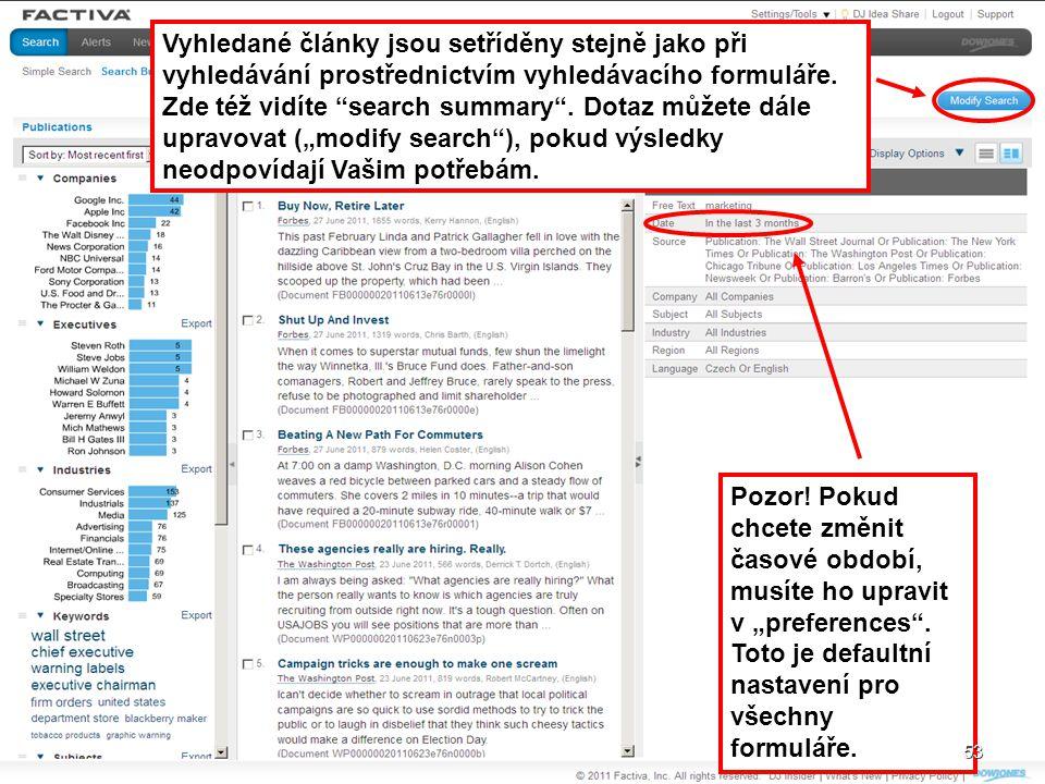 """Vyhledané články jsou setříděny stejně jako při vyhledávání prostřednictvím vyhledávacího formuláře. Zde též vidíte search summary . Dotaz můžete dále upravovat (""""modify search ), pokud výsledky neodpovídají Vašim potřebám."""