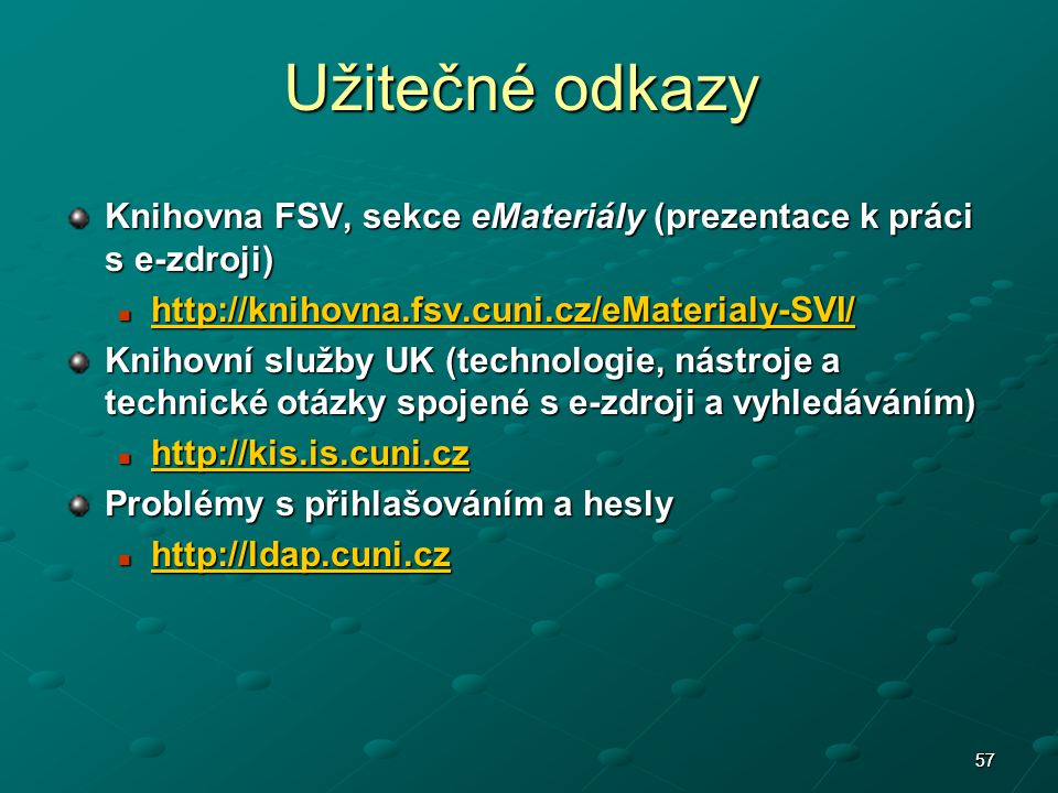 Užitečné odkazy Knihovna FSV, sekce eMateriály (prezentace k práci s e-zdroji) http://knihovna.fsv.cuni.cz/eMaterialy-SVI/