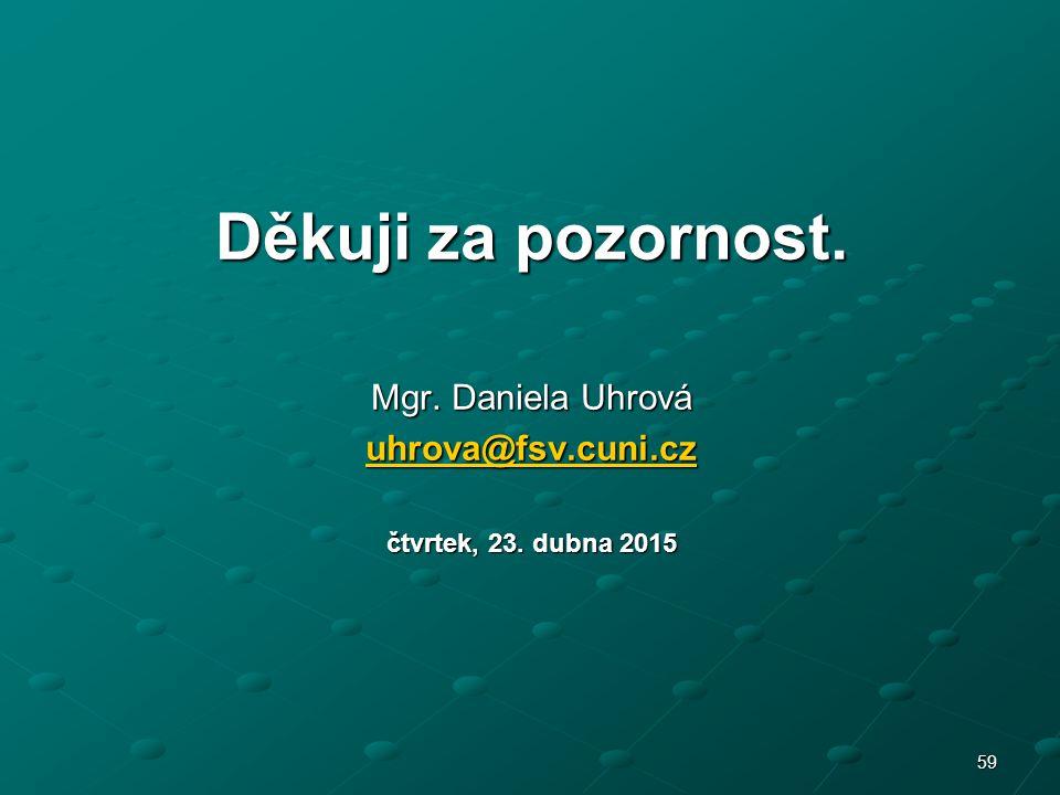 Děkuji za pozornost. Mgr. Daniela Uhrová uhrova@fsv.cuni.cz