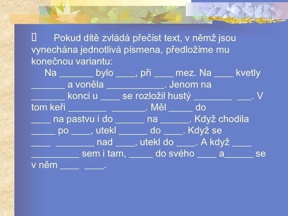 Ø Pokud dítě zvládá přečíst text, v němž jsou vynechána jednotlivá písmena, předložíme mu konečnou variantu: