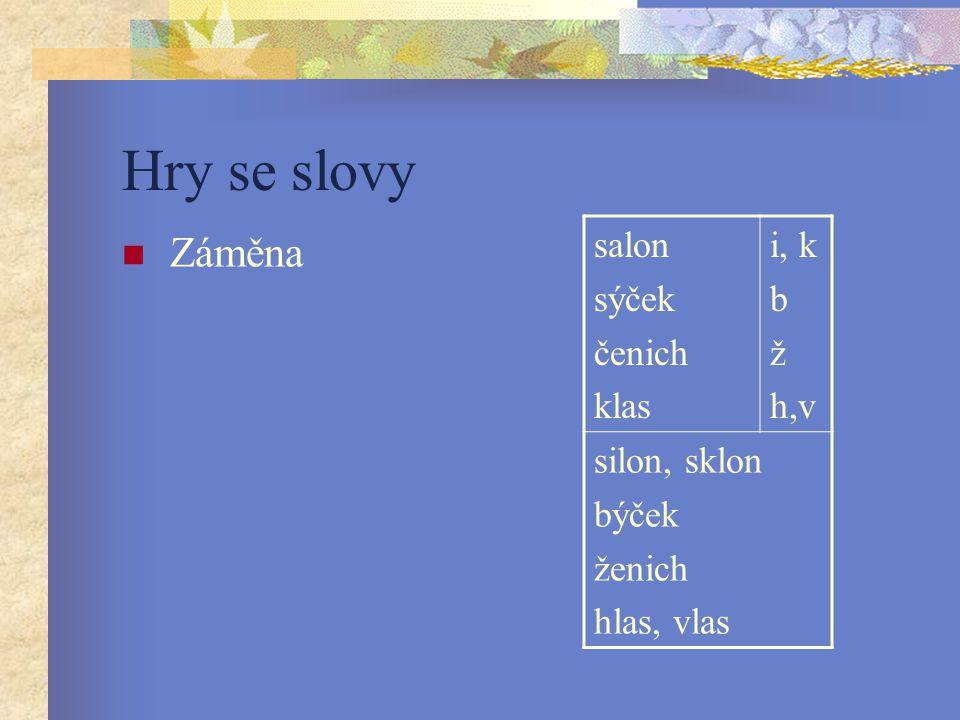 Hry se slovy Záměna salon sýček čenich klas i, k b ž h,v silon, sklon